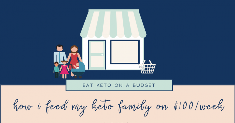 How I Feed My Family Keto for $100 per Week