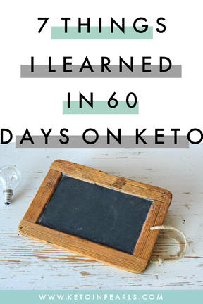 7 Things I Learned in 60 Days on Keto