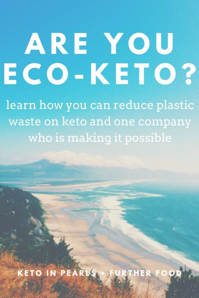 Reduce plastic waste and live a more eco-keto lifestyle. Learn why companies like Further Food are doing their part to reduce plastic waste and save the planet.